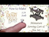 Miniature Beauty and the Beast Inspired Serving Cart &amp Tea Set Tutorial Dollhouse 124 Scale DIY