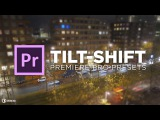 Quick Tilt-Shift Preset Tutorial for Adobe Premiere Pro CC with RED GIANT Universe by Chung Dha