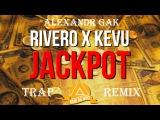 Rivero x Kevu - JACKPOT (Alexandr Gak TRAP REMIX)