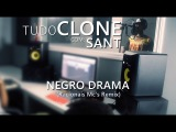 Negro Drama - Sant (Racionais Mc's Remix) - Tudo Clone #06