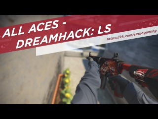 ALL ACES - DREAMHACK: Las Vegas. [S1mple,NiKo,Xyp9x.]