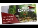 Видеоинструкция по сборке и установке OXYDATOR Mini