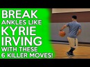 How To: 6 Kyrie Irving ANKLE BREAKING Basketball Moves and Crossovers!
