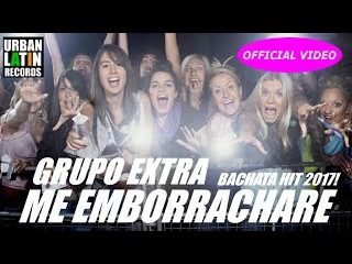 GRUPO EXTRA ► ME EMBORRACHARE (OFFICIAL VIDEO) ► BACHATA 2017