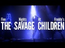 Five Nights at Freddy's - The Savage Children