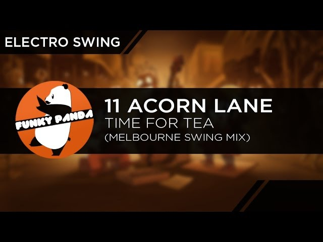 ElectroSWING || 11 Acorn Lane - Time For Tea (Melbourne Swing Mix)
