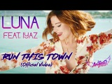 LUNA feat. Iyaz - Run This Town (Official Video)