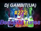 Dj GAMBIT(UA) - Beautiful Tunes #272 (April 2017 Radio)[27.04.2017]