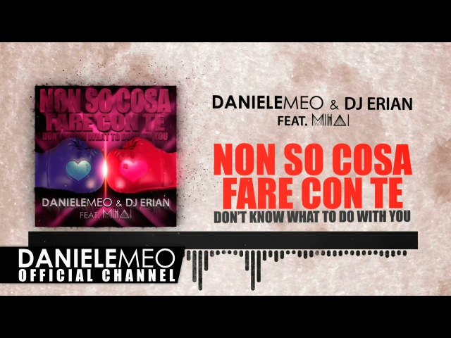 Daniele Meo DJ Erian feat. Mihai - Non so cosa fare con te