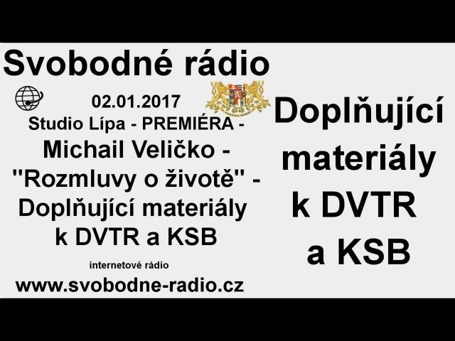 Svobodné rádio 02.01.2017 Michail Veličko - Rozmluvy o životě - DVTR a KSB