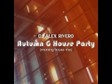 DJ Alex Rivero Autumn G House Party (morning house mix)