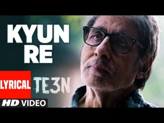 KYUN RE Lyrical Video Song   TE3N   Amitabh Bachchan, Nawazuddin Siddiqui & Vidya Balan   T-Series