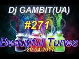 Dj GAMBIT(UA) - Beautiful Tunes #271 (April 2017 Radio)[20.04.2017]