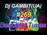 Dj GAMBIT(UA) - Beautiful Tunes #269 (April 2017 Radio)[06.04.2017]