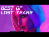 'Best of Lost Years' Best of Synthwave And Retro Electro Music Mix