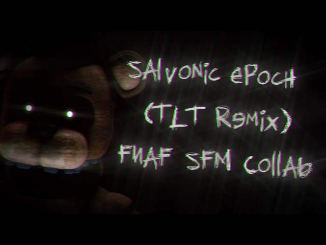 [FNaF SFM] Savlonic - Epoch [TLT Remix] [Collab with Cayden]