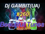 Dj GAMBIT(UA) - Beautiful Tunes #260 (February 2017 Radio)[03.02.2017]