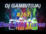 Dj GAMBIT(UA) - Beautiful Tunes #261 (February 2017 Radio)[11.02.2017]