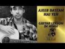 Ajeeb Dastan Hai Yeh - Guitar Lesson By VEER KUMAR
