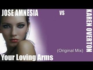Jose Amnesia vs Karen Overton - Your Loving Arms (Original Mix) (2010)