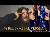 Eiffel 65 - Blue METAL VERSION by Danny Metal