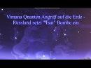 Vimana Quantenangriff Auf Die Erde - Russland aktiviert Tsar Bombe - Licht der Welt
