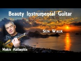 Beauty Instrumental Guitar + Makis Ablianitis + Sun Walk