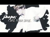 j-hope  baby, i like your style