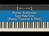 Porter Robinson - Sad Machine Piano Tutorial &amp Midi