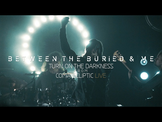 Between the Buried and Me Turn on the Darkness (Coma Ecliptic Live Blu-ray/DVD)