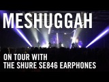 Meshuggah On Tour With The SE846 Earphones