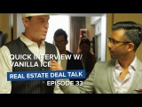 Ep.33  Interview with Vanilla Ice  Real Estate Deal Talk