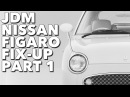 1991 Nissan Figaro - Project Figgy Fix-Up Part 1