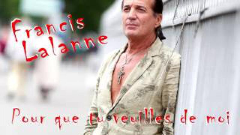 Francis Lalanne Pour que tu veuilles de moi