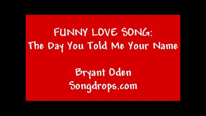 Funny Valentine's Day Song: The Day You Told me Your Name