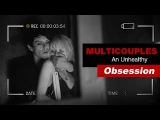 Multicouples  An Unhealthy Obsession 1K+