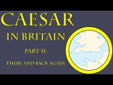 Caesar in Britain II - There and Back Again (54 B.C.E.)