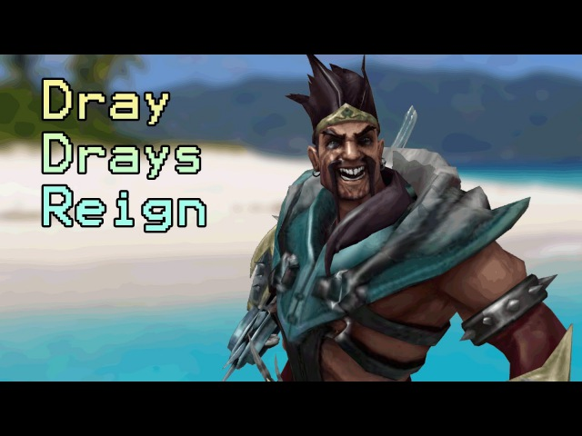 League of Legends : Dray Dray's Reign