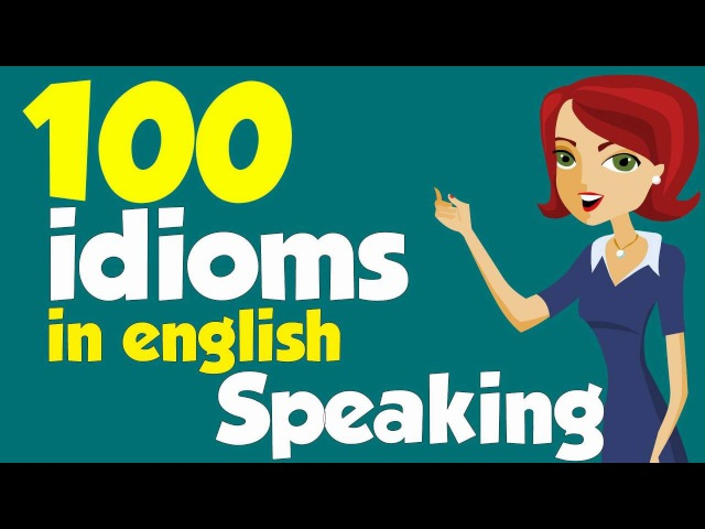 100 American idioms in English speaking with Example Part 1