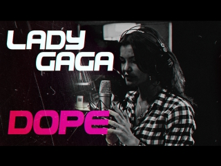 Lady Gaga - Dope (Vocal cover by VeraFox)