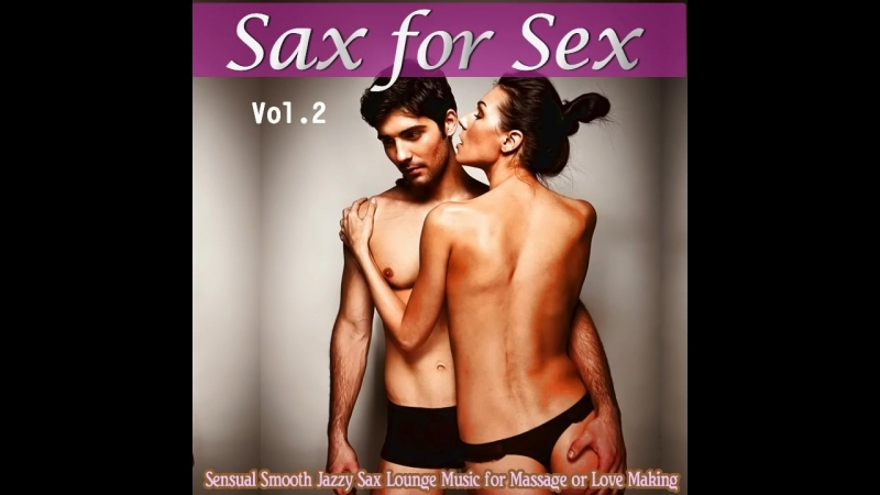 Sax for Sex Vol.2 - Sensual Smooth Jazzy Sax Lounge Music for Massage or Love Making ▶ Chill2Chill