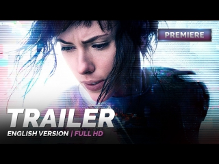 ENG | Трейлер №1: «Призрак в доспехах / Ghost in the Shell» 2017