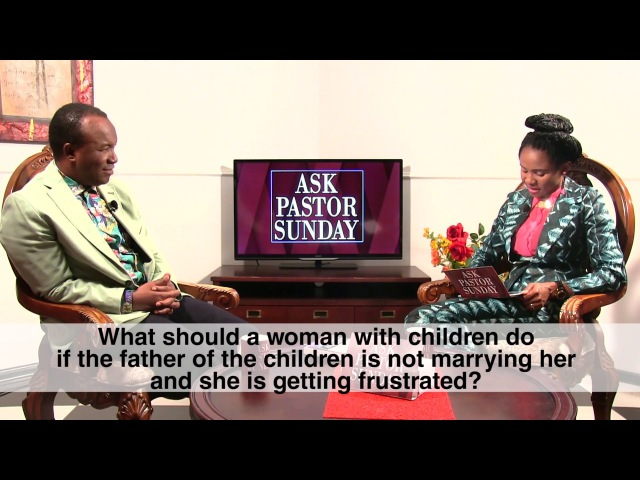 What A Single Mother Can Do If The Father Of Her Kids Is Refusing To Marry Her - Pastor Sunday