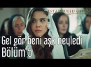 İstanbullu Gelin 5. Bölüm - Gel Gör Beni Aşk Neyledi