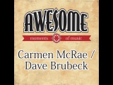 Carmen McRae, Dave Brubeck - Awesome Moments of Music. (endless love music) Full Album