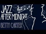Betty Carter - Jazz After Midnight
