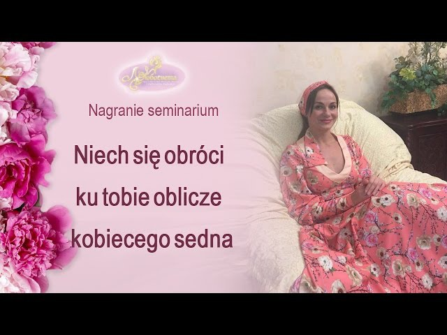 NIECH SIĘ OBRÓCI KU TOBIE OBLICZE KOBIECEGO SEDNA / И повернётся к тебе ликом Женская Суть