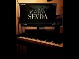 Kara sevda Müzik/ Чёрная любовь Музыка из сериала на пианино