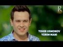 Tohir Usmonov - Yorim mani   Тохир Усмонов - Ёрим мани