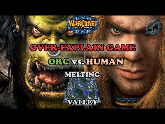 Grubby | Warcraft 3 The Frozen Throne | Orc v HU - Over-Explain Game - Melting Valley